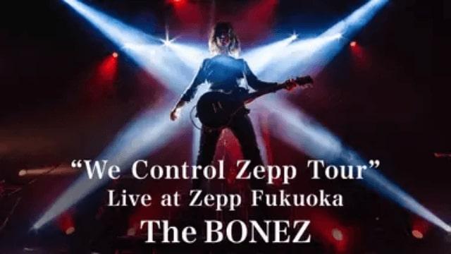 "The BONEZのライブ配信【""We Control Zepp Tour"" Live at Zepp Fukuoka】が今すぐ無料でフル視聴できる動画配信サービス(VOD)はどこ?"